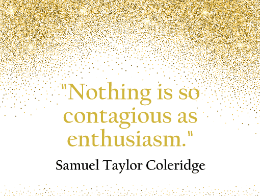"A quote surrounded by glitter: ""Nothing is so contagious as enthusiasm"" by Samuel Taylor Coleridge"