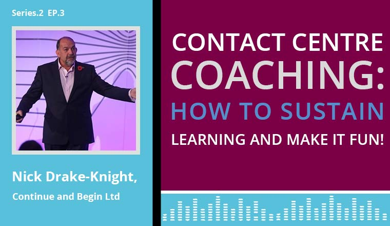 The contact centre podcast cover art for Nick Drake Knight's discussion on 'contact centre coaching: How to sustain learning and make it fun!'