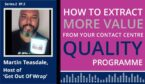 The contact centre podcast cover art for Martin Teasdale's discussion on 'How to extract more value from your contact centre quality programme'