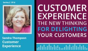 The contact centre podcast cover art for Sandra Thompson, on 'customer experience, the new thinking for delighting your customers'