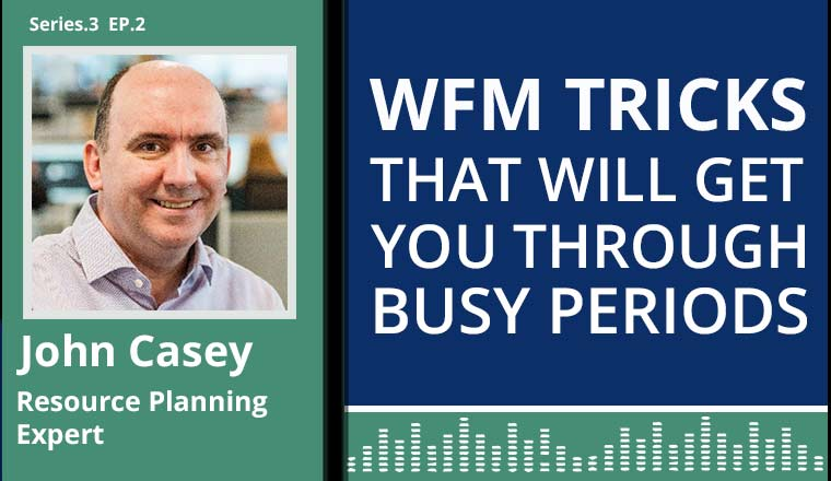 John Casey Podcast on WFM tricks that will get you through busy periods