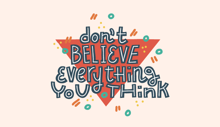 "A picture of a sign saying: ""don't believe everything you think"""