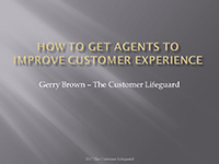 Webinar Slides: 5 Ways to get Agents to Improve Customer Experience by Gerry Brown