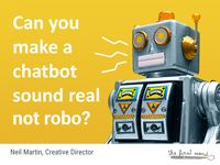 Neil Martin Slides on can you make a chatbot sound real not robo?