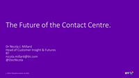 Nicola Millard slides on the future of the contact centre
